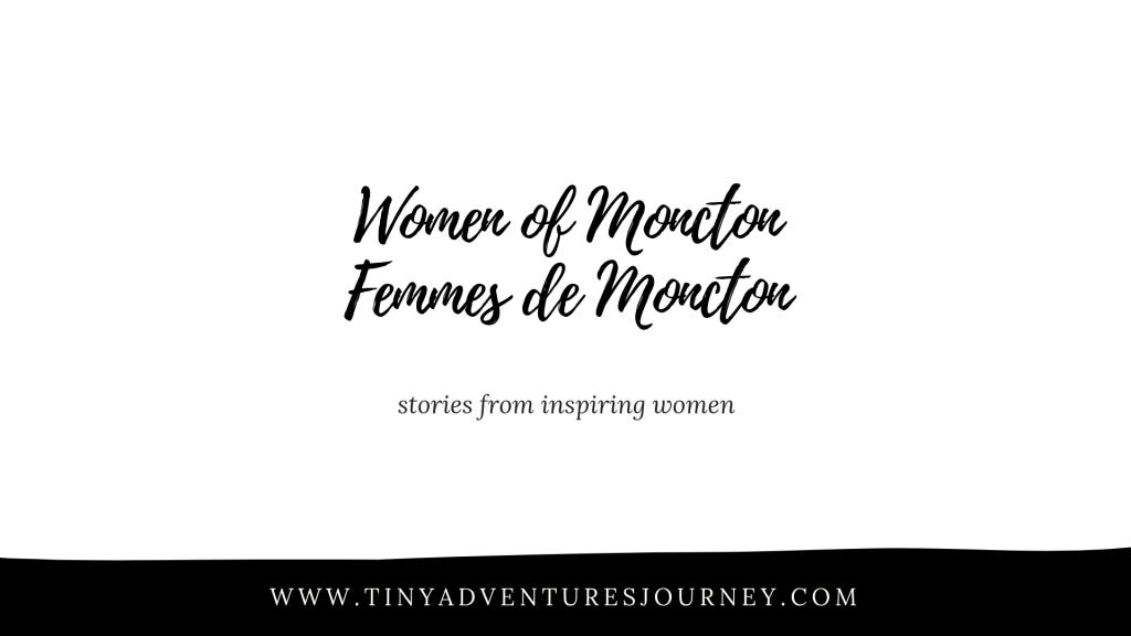 Women of Moncton Blog Series Femmes de Moncton