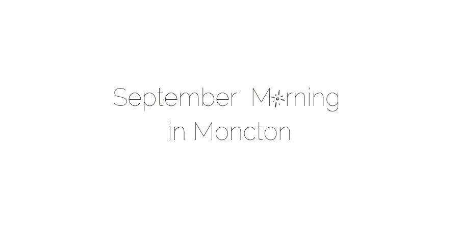September Morning in Moncton
