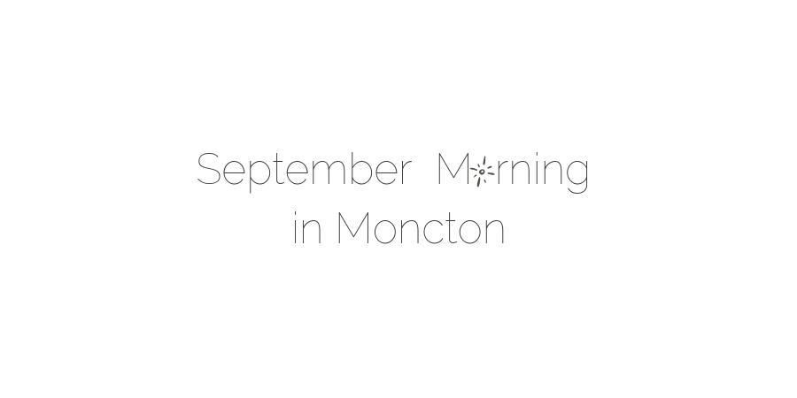 September Morning in Moncton
